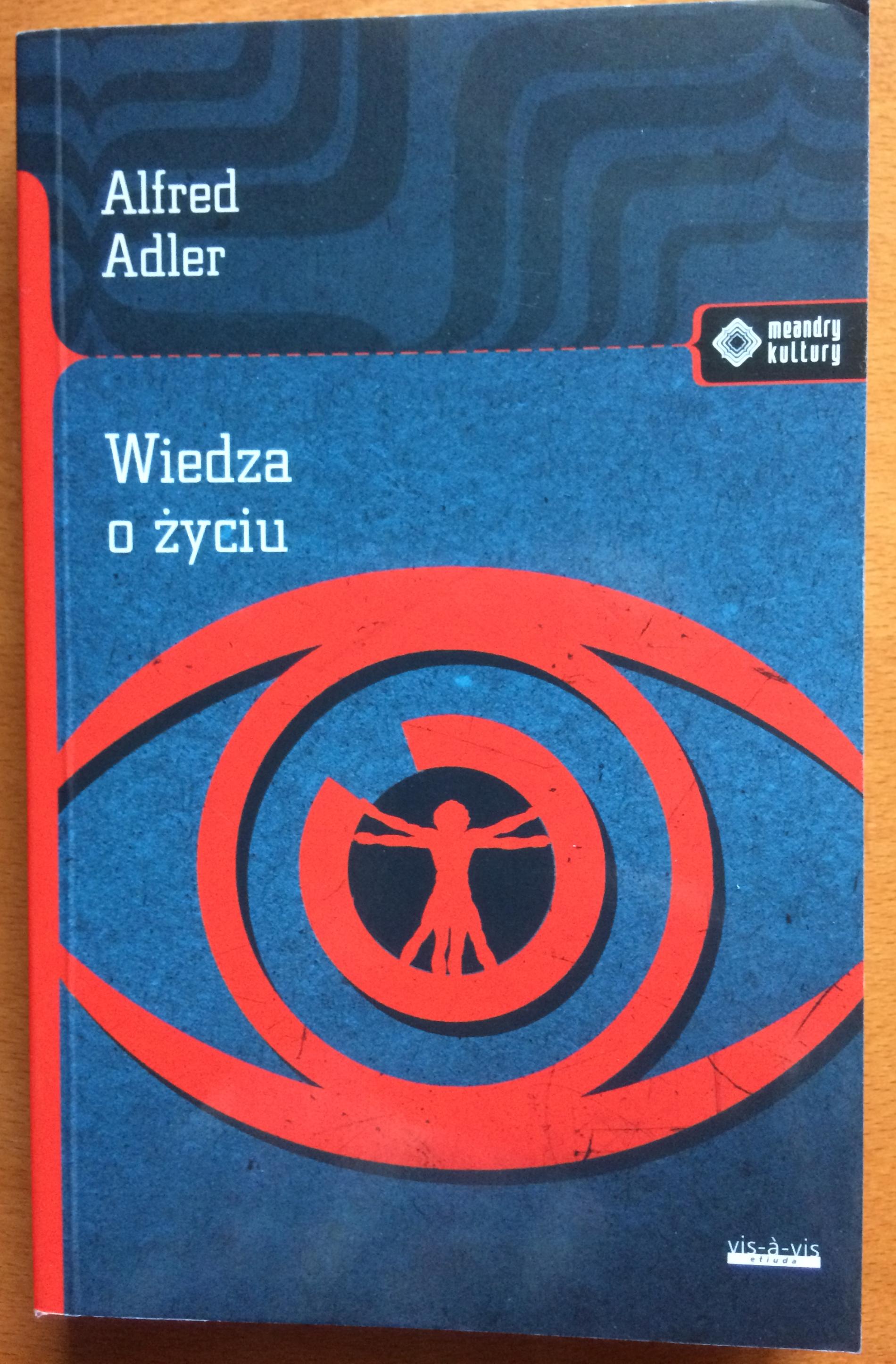 """Wiedza zamiast opinii; Alfred Adler """"Wiedza o życiu"""""""